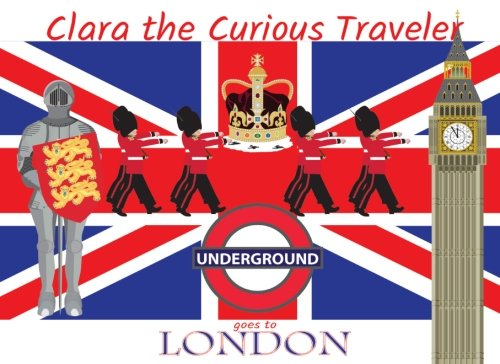 9781534712812: Clara the Curious Traveler: Goes to London (Volume 1)