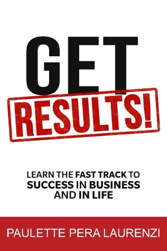 9781534714595: Get RESULTS!: Learn the Fast Track to Success in Business and in Life