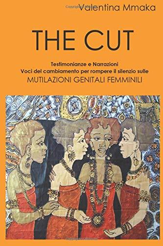 9781534727120: The Cut: Testimonianze e Narrazioni Voci del cambiamento per rompere il silenzio sulle Mutilazioni Genitali Femminili