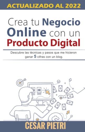 9781534727182: Crea tu Negocio Online con un Producto Digital: Descubre las técnicas y pasos que me hicieron ganar 5 cifras con un blo
