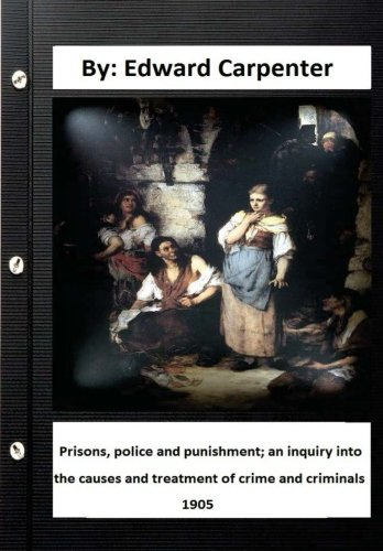 Prisons, Police and Punishment; An Inquiry Into: Edward Carpenter