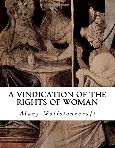 """essays on a vindication of the rights of women In this thesis i examine a vindication of the rights of woman (1792) by mary   essay, """"the vindications and their political tradition,"""" chris jones points out."""