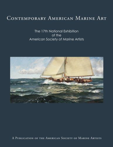 Contemporary American Marine Art: 17th National Exhibition: American Society of