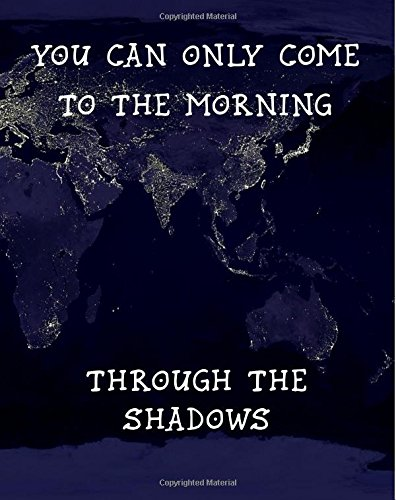 9781534736146: You Can Only Come to the Morning Through the Shadows: JRR Tolkien World Darkness Quote Journal, 200 Page Softcover Journal, College Ruled, 8