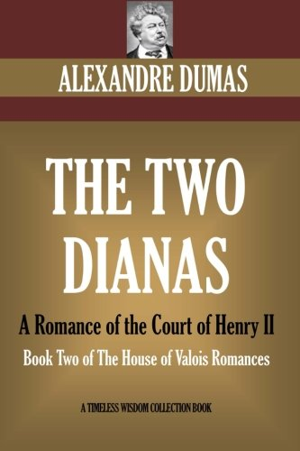 9781534738119: The Two Dianas. A Romance of the Court of Henry II: Book Two of The House of Valois Romances (Timeless Wisdom Collection)
