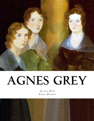 Agnes Grey: A Novel: Bell, Acton; Bronte,