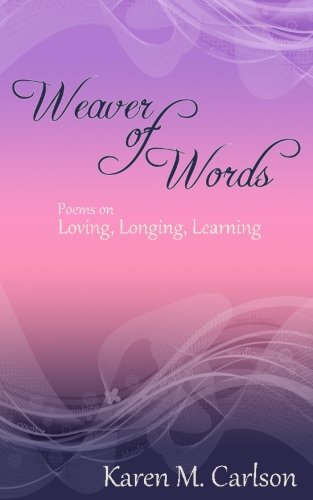 9781534747227: Weaver of Words: Poems on Loving, Longing, Learning