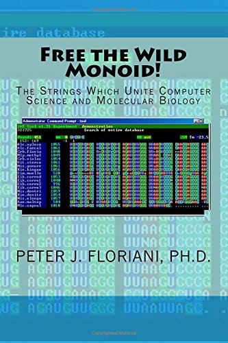 9781534751439: Free the Wild Monoid!: The Strings Which Unite Computer Science and Molecular Biology