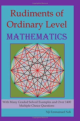 Rudiments of Ordinary Level Mathematics: Nji Emmanuel Ndi
