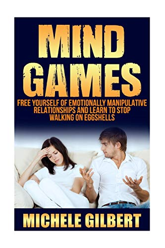 9781534769403: Mind Games: Free Yourself Of Emotionally Manipulative Relationships And Learn To Stop Walking On Eggshells (Emotional Manipulation,Codependence,Emotional Abuse,Manipulative Partners)