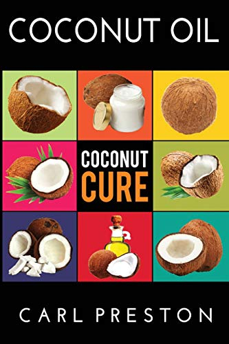 Coconut Oil: Coconut Oil Cookbook, Coconut Oil Books, Coconut Oil Miracle (Coconut Oil, Coconut Oil...