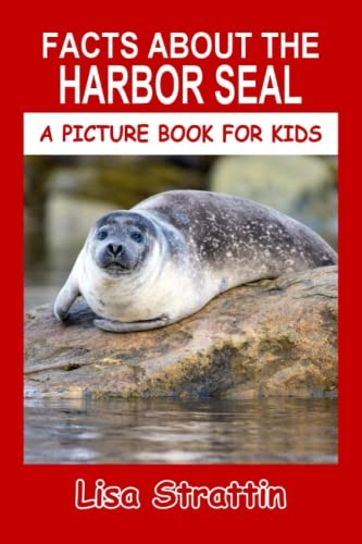9781534771345: Facts About The Harbor Seal (A Picture Book For Kids) (Volume 64)