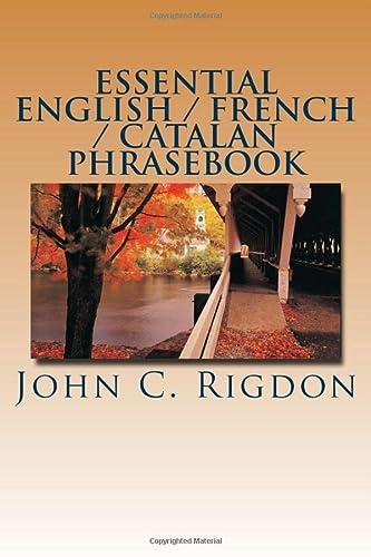 Essential English / French / Catalan Phrasebook: Rigdon, John C.