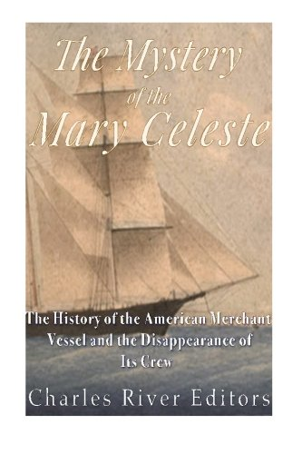 9781534774957: The Mystery of the Mary Celeste: The History of the American Merchant Vessel and the Disappearance of Its Crew