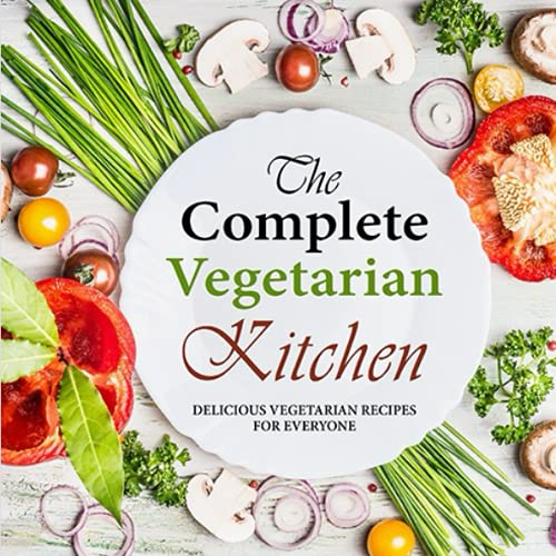 9781534775565: The Complete Vegetarian Kitchen: Delicious Vegetarian Recipes for Everyone