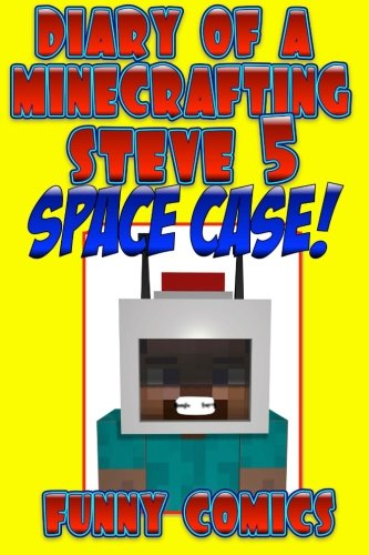 9781534776357: Diary Of A Minecrafting Steve 5: Space Case! (Minecraft books (unofficial)) (Volume 5)