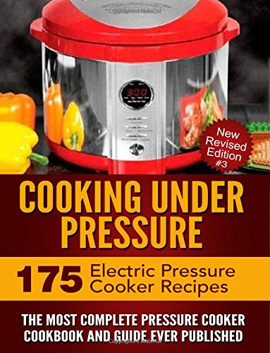 9781534777545: Cooking Under Pressure: The Ultimate Guide & Recipe Cookbook for Electric Pressure Cookers
