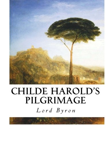 lord byrons inspiration in the epic poem childe harolds pilgrimage Childe harold's pilgrimage by lord george gordon byron i've a presentation afterr 4 days about lord byron's poem childe harold's pilgrimage.