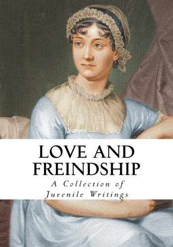 9781534778085: Love and Friendship: And Other Early Works (A Collection of Juvenile Writings)