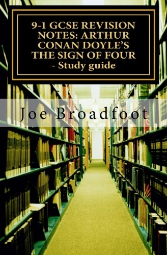 9-1 GCSE REVISION NOTES: ARTHUR CONAN DOYLE'S THE SIGN OF FOUR - Study guide: All chapters, ...