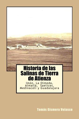 9781534787384: Historia de las Salinas de Tierra de Atienza: Imón; La Olmeda: Almallá; Saelices; Medinaceli y Guadalajara