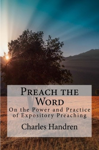 9781534789371: Preach the Word: On the Power and Practice of Expository Preaching