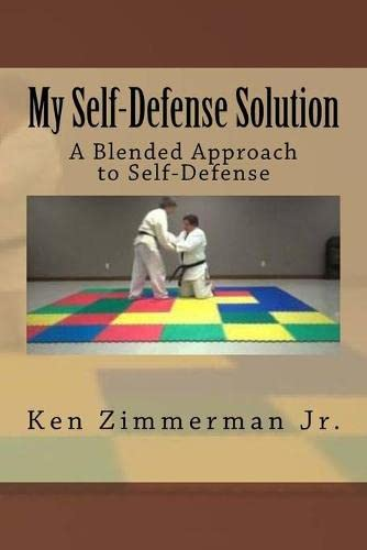 My Self-Defense Solution: A Blended Approach to: MR Ken Zimmerman
