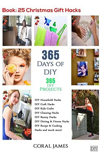 DIY: 365 Days of DIY (DIY Projects, DIY Household Hacks, DIY Cleaning & Organizing): 365 Days ...