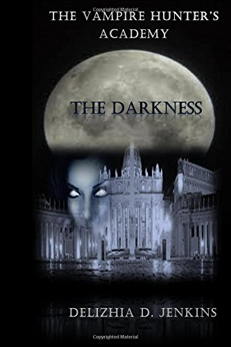 The Vampire Hunter's Academy: The Darkness: Delizhia D Jenkins