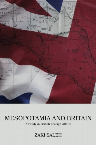 Mesopotamia and Britain: A Study in British: Dr. Abdul-Haq Al-Ani