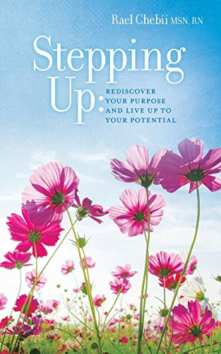 Stepping Up: Rediscover your purpose and live up to your potential: RN, Rael Chebii MSN