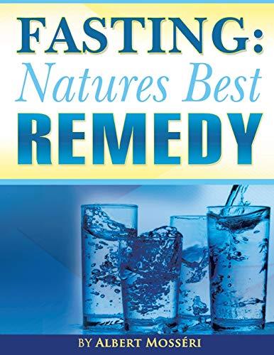 Fasting: Nature's Best Remedy: Albert Mosseri