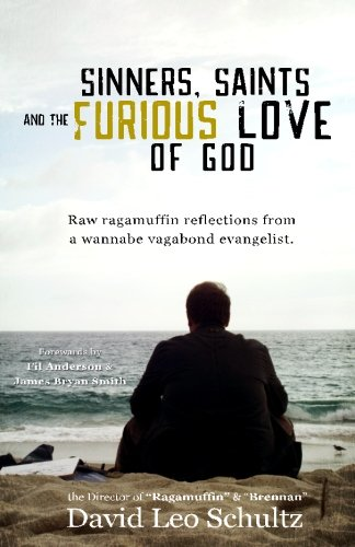 9781534816374: Sinners, Saints, and the Furious Love of God: Raw Ragamuffin reflections from a wannabe vagabond evangelist