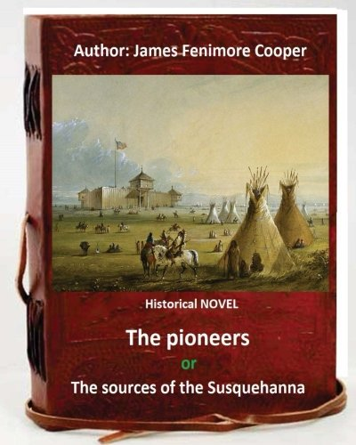 The Pioneers, or the Sources of the: Cooper, James Fenimore