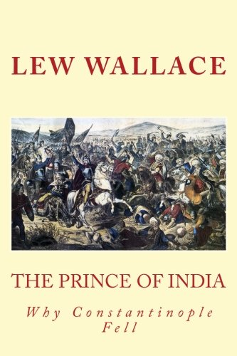 9781534831629: THE PRINCE OF INDIA, LEW WALLACE, Unabridged: Why Constantinople Fell