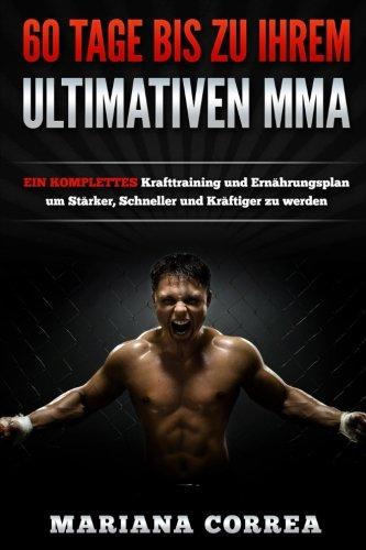 9781534832008: 60 TAGE BIS Zu IHREM ULTIMATIVEN MMA: EIN KOMPLETTES Krafttraining und Ernahrungsplan um Starker, Schneller und Kraftiger zu werden