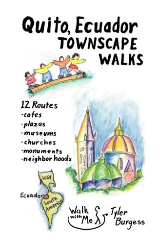 9781534832350: Quito, Ecuador Townscape Walks: 12 routes, cafes, plazas, museums, churches, monuments, neighborhoods (Walk With Me Guidebooks) (Volume 4)