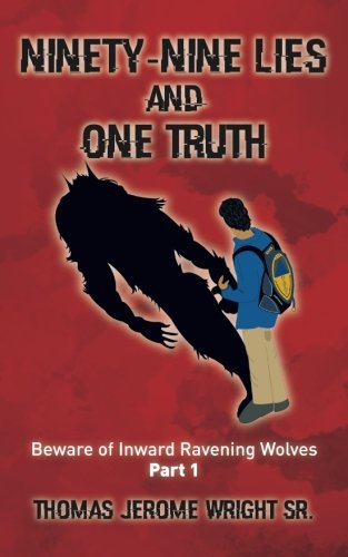 Ninety-Nine Lies and One Truth: Beware of: Wright Sr., Thomas
