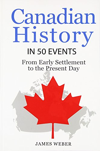 9781534836495: History: Canadian History in 50 Events: From Early Settlement to the Present Day (Canadian History For Dummies, Canada History, History Books): Volume 12 (History in 50 Events Series)