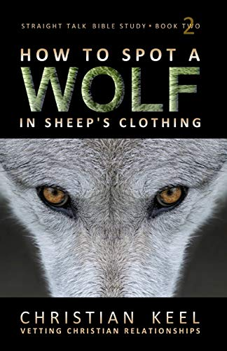 How to Spot a Wolf in Sheep's Clothing: Vetting Christian Relationships (Straight Talk Bible ...
