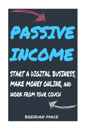 9781534843950: Passive Income: Start a Digital Business, Make Money Online, and Work from Home