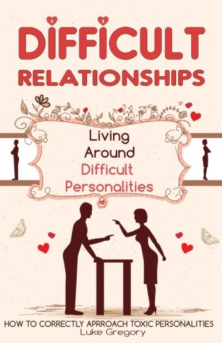 Difficult People: Strategies for Dealing with Toxic People. Relationships,Taking Responsibility, ...