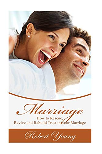 9781534852211: Marriage: How to Rescue, Revive and Rebuild Trust in Your Marriage (Marriage Counseling, Marriage Help, Intimacy Advice)