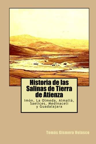 9781534852488: Historia de las Salinas de Tierra de Atienza: Imón, La Olmeda, Almallá, Saelices, Medinaceli y Guadalajara