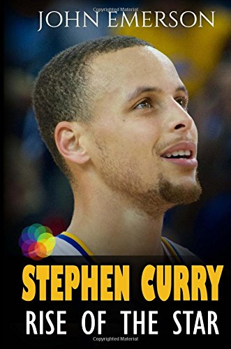 9781534853614: Stephen Curry: Rise of the Star. Full COLOR book with stunning graphics. The inspiring and interesting life story from a struggling young boy to ... in history. (Basketball book for kids)