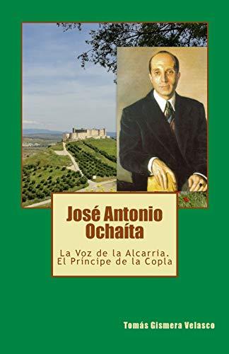 9781534853706: José Antonio Ochaíta: La Voz de la Alcarria. El Príncipe de la Copla