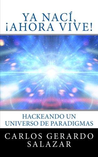9781534854130: Ya nací, ¡Ahora Vive!: Hackeando un Universo de Paradigmas (Spanish Edition)