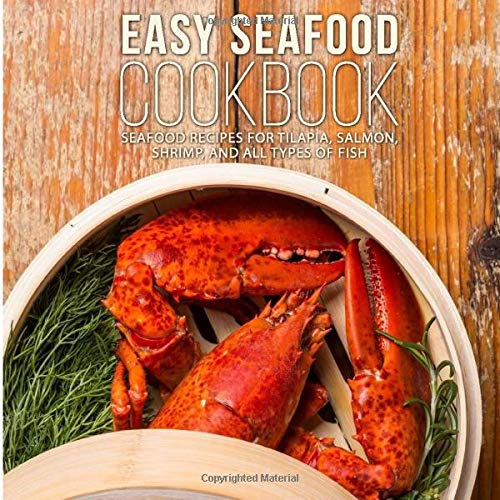 9781534856646: Easy Seafood Cookbook: Seafood Recipes for Tilapia, Salmon, Shrimp, and All Types of Fis