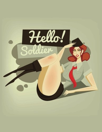 9781534859418: Hello Soldier Pin-up Journal: Army Military Retro Vintage Curvy Soldier Girl Blank Diary Book: 8.5 x 11 size 120 lined pages!