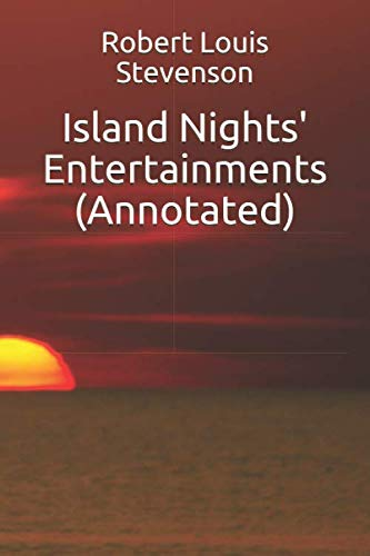 Island Nights' Entertainments (Annotated): Robert Louis Stevenson